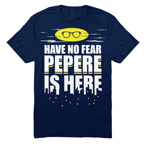Have No Fear Pepere Is Here