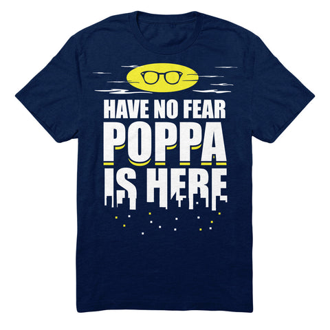 Have No Fear Poppa Is Here