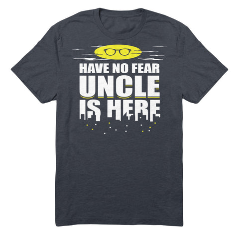 Have No Fear Uncle Is Here