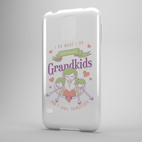 I Do What I Do Because Grandkids Don't Spoil Themselves - Phone Cases