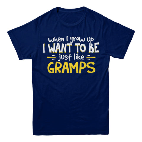 When I Grow Up I want To Be Just Like Gramps