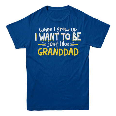 When I Grow Up I want To Be Just Like Granddad