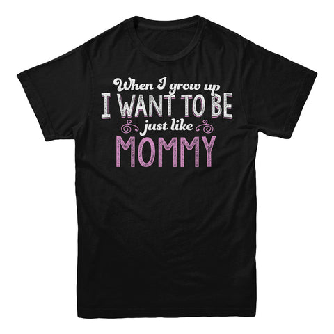 When I Grow Up I want To Be Just Like Mommy