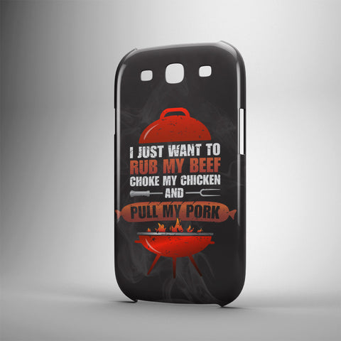 I Just Want To Rub My Beef Choke My Chicken And Pull My Pork - Phone Cases