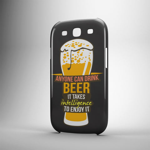 Anyone Can Drink Beer It Takes Intelligence To Enjoy It - Phone Cases
