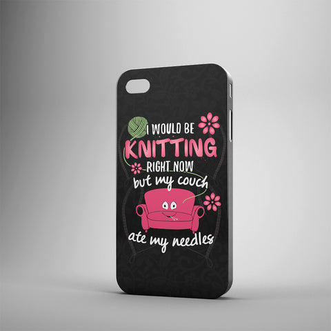 I Would Be Knitting Right Now But My Couch Ate My Needles - Phone Cases - Black