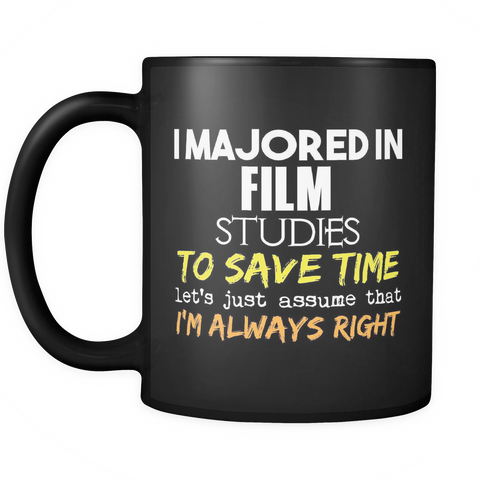 Film Studies Major Coffee Mug 11oz Black - I'm Always Right - 9r4d-f1lm-mg 515191628