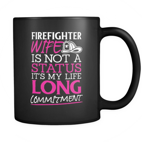Firefighter Wife Coffee Mug 11oz Black - Not My Status It's My Lifelong Commitment - 7i4e-4z-mg 450626226