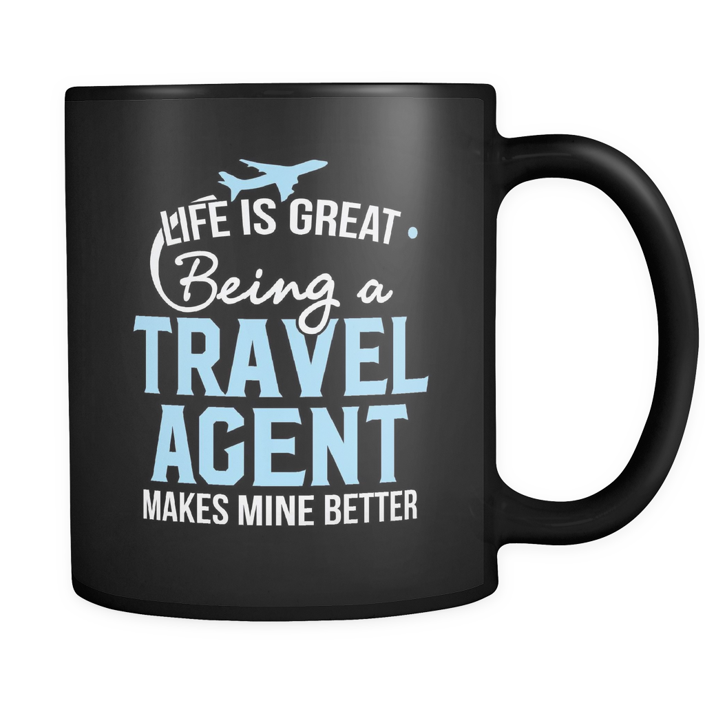 Travel Agent Coffee Mug 11oz Black - Being a Travel Agent Makes Life Better - 7r4v-b10-mg 472947819