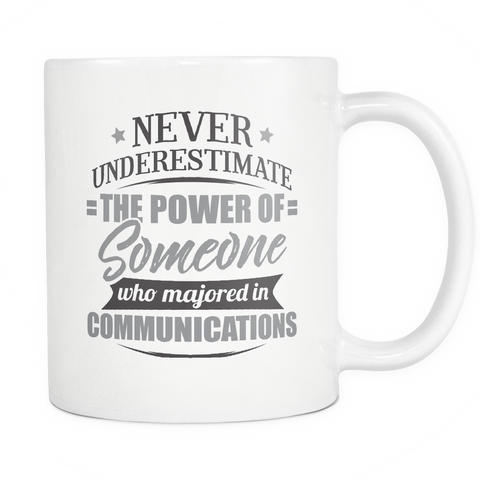 Communications Major Coffee Mug 11oz White - Never Underestimate Communications - 9r4d-c0mm-mg 524879620