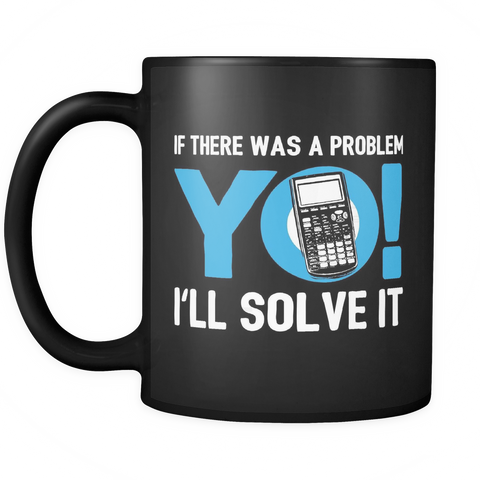 Mathematician Coffee Mug - Yo I'll Solve It - m97h-8o-mg 457083200