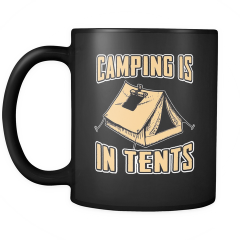 Camping Enthusiast Coffee Mug 11oz Black - Camping is In Tents - c4m9-4z-mg 464836591