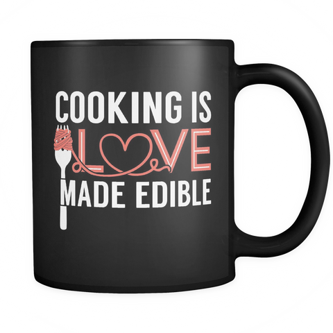 Cooking Chef Coffee Mug 11oz Black - Cooking is Love Made Edible - 2h3f-b12-mg 472991577