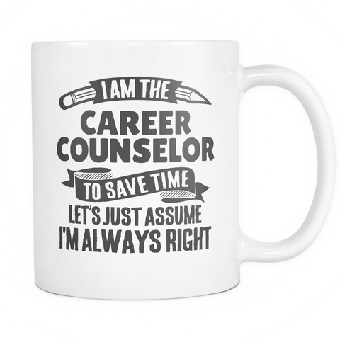 Teacher Coffee Mug 11oz White - Always Right Career Counselor - t34c-c4r3-mg 534047029