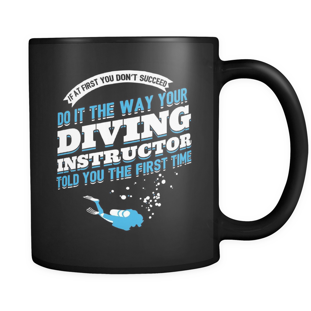 Diver Instructor Coffee Mug 11oz Black - Diving Instructor Told You - d1v9-8o-mg 470577239