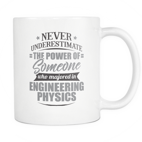 Engineering Physics Major Coffee Mug 11oz White - Never Underestimate Engineering Physics - 9r4d-en9r-mg 538705225