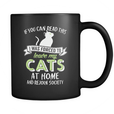 Cat Lovers Coffee Mug 11oz Black - Forced To Leave Cats At Home - c47s-b11-mg 459492080