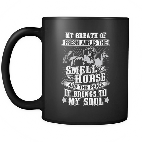 Horse Lovers Coffee Mug 11oz Black - My Breath Of Fresh Air - 4or5-b14-mg 460697612