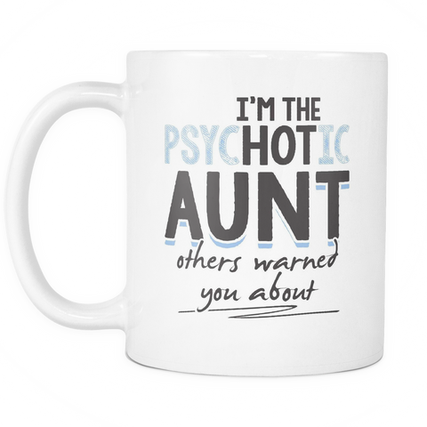 Aunt Coffee Mug 11oz White - PsycHOTic Aunt - f4m7-b22-mg 463907570