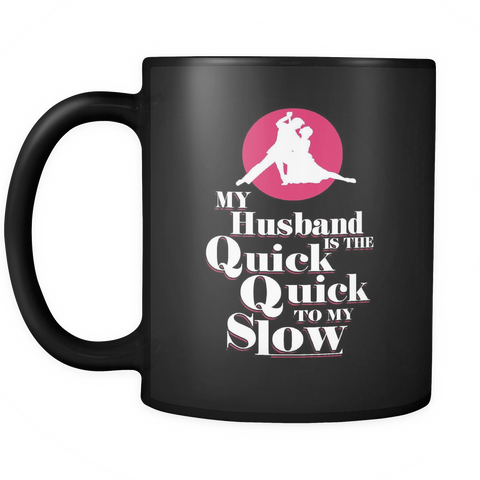 Ballroom Dancing Coffee Mug 11oz Black - Quick Quick to My Slow - d4c3-b14-mg 460694034
