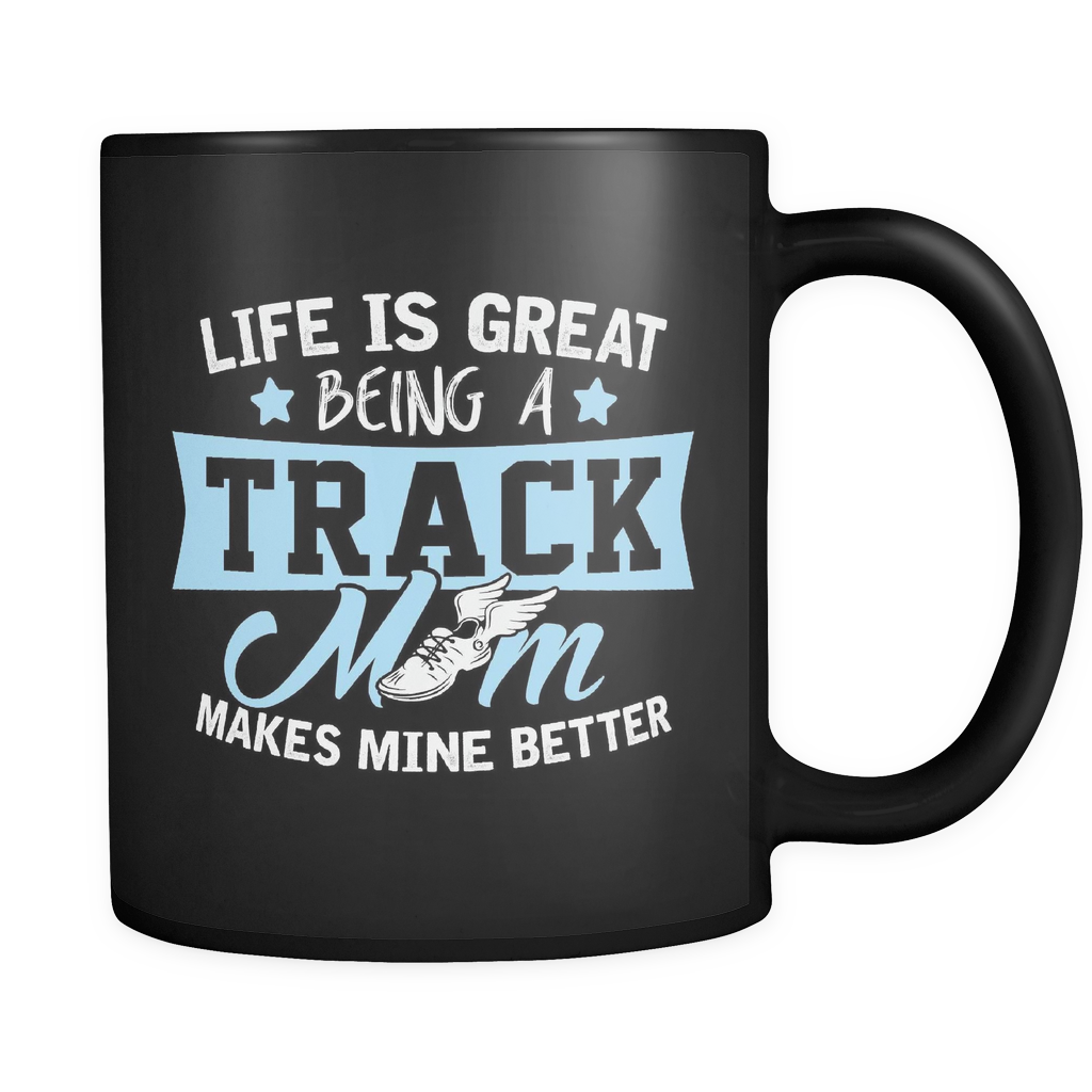 Track Mom Coffee Mug 11oz Black - Being a Track Mom Makes Life Better - 7r4c-b10-mg 472947051
