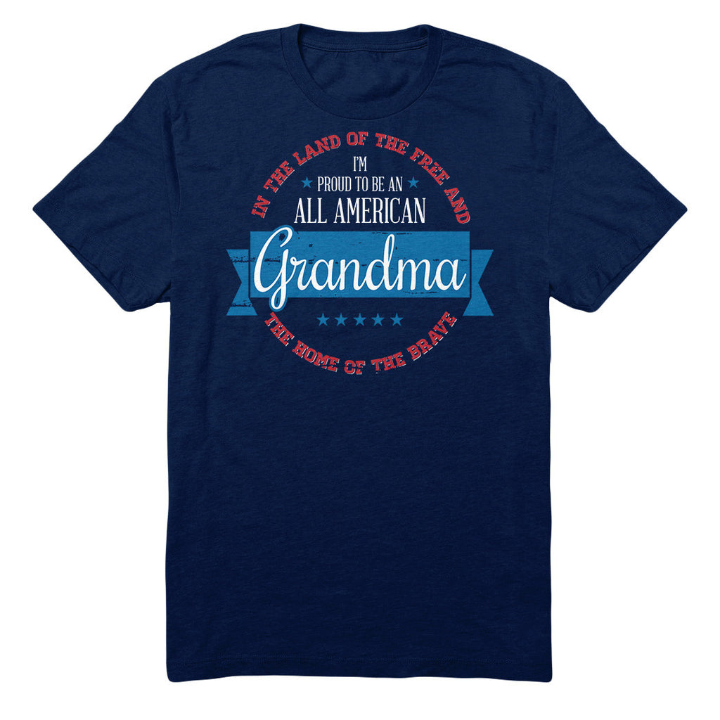 In The Land Of The Free And The Home Of The Brave I'm Proud To Be An All American Grandma