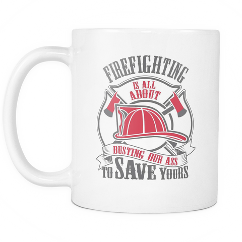 Firefighter Coffee Mug 11oz White - Firefighting Is All About - 492891459