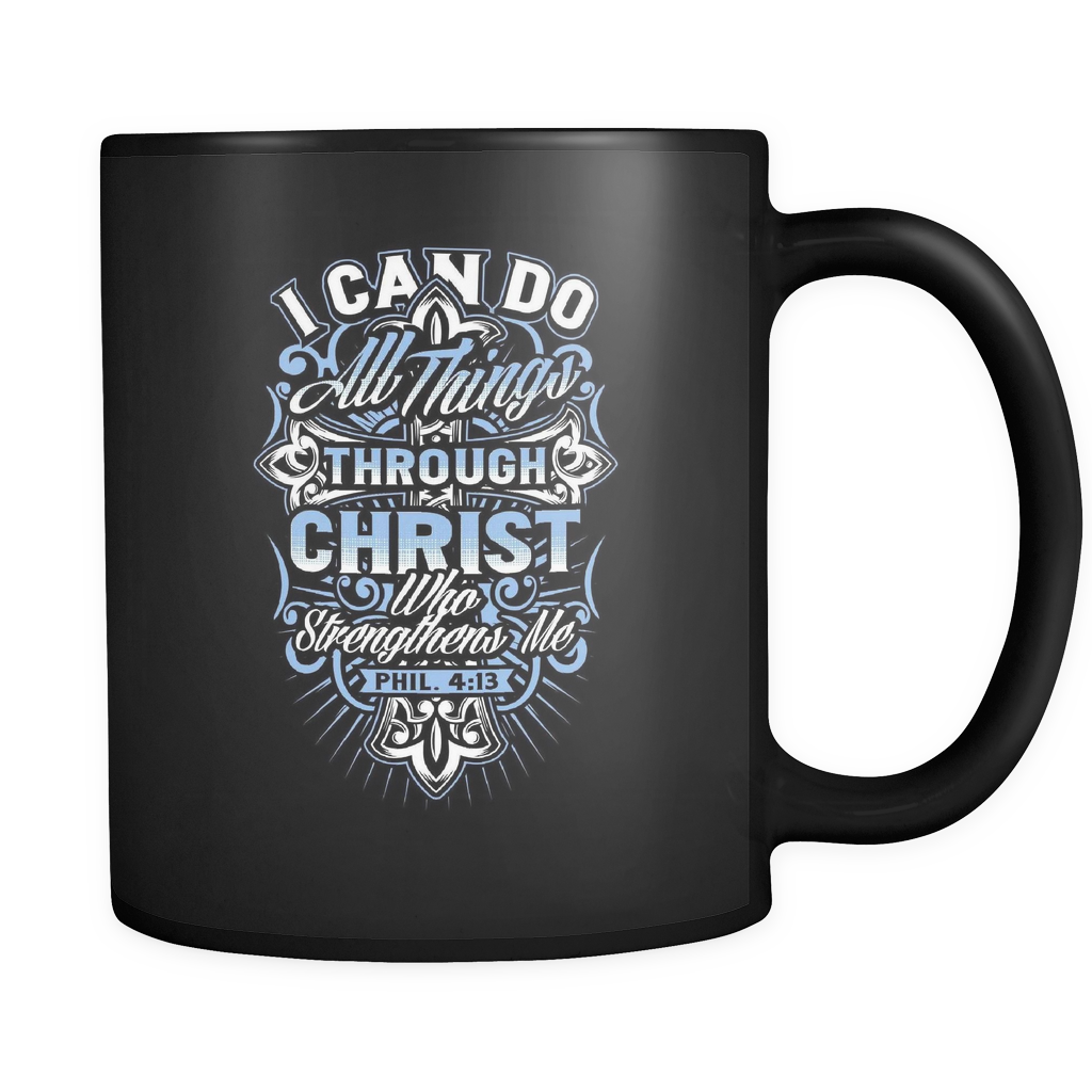 Philippians 4:13 Coffee Mug 11oz Black - I Can do all things through Christ - c4r1-b14-mg 474184569