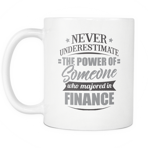 Finance Major Coffee Mug 11oz White - Never Underestimate Finance - 9r4d-f1n4-mg 525451746