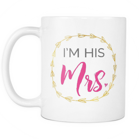 Couples Coffee Mug 11oz White - I'm His Mrs. - c8p2-3r3s-mg 501203714