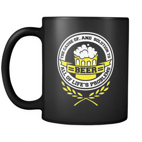 Beer Lover Mug 11oz Black - The Cause of and Solution to All of Life's Problems - 8e34-8o-mg 456657964