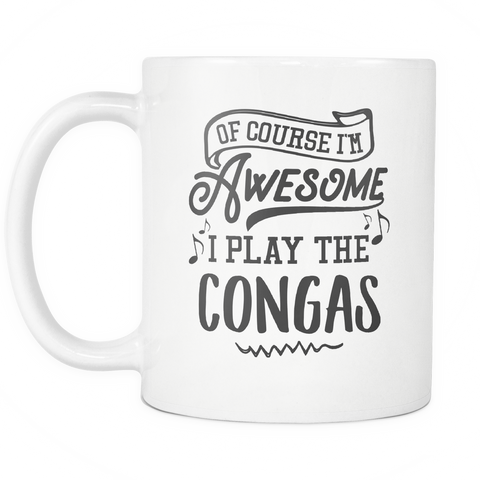 Congas Musical Instrument Coffee Mug 11oz White - I Play The Congas - 1ns7-c09s-mg 512787774