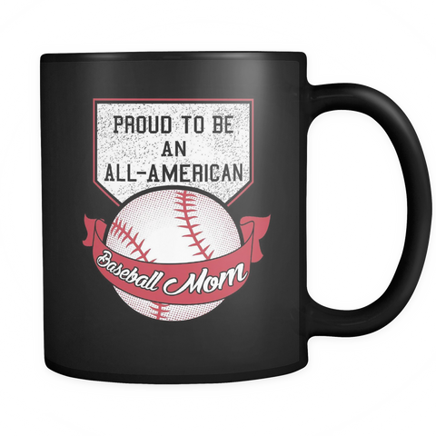 Baseball Mom Coffee Mug 11oz Black - Proud To be All American - b45e-b18a-mg 461255028