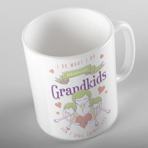 I Do What I Do Because Grandkids Don't Spoil Themselves - 11oz MUG