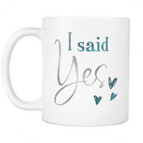 Wedding Engagement Coffee Mug 11oz White - I Said Yes - c8p2-en9m-mg 510626827