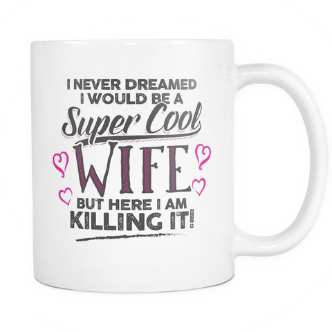 Family Coffee Mug 11oz White - Super Cool Wife - f4m7-5c-wh 501725573