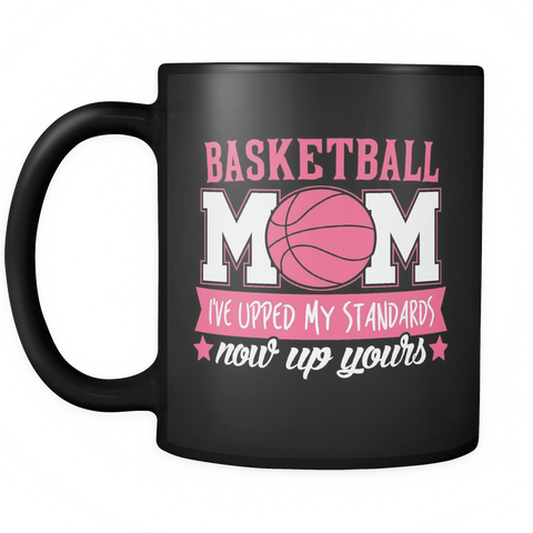 Basketball Mom Coffee Mug 11oz Black - I've Upped My Standards Now Up Yours - 8a5k-b11-mg 459461158