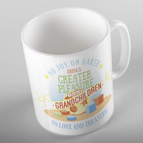 No Joy On Earth Brings Greater Pleasure Than Having Grandchildren to Love and Treasure - 11oz MUG