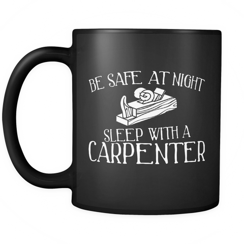 Carpenter Coffee Mug 11oz Black - Sleep With A Carpenter - c4r9-s4f3-mg 516455614