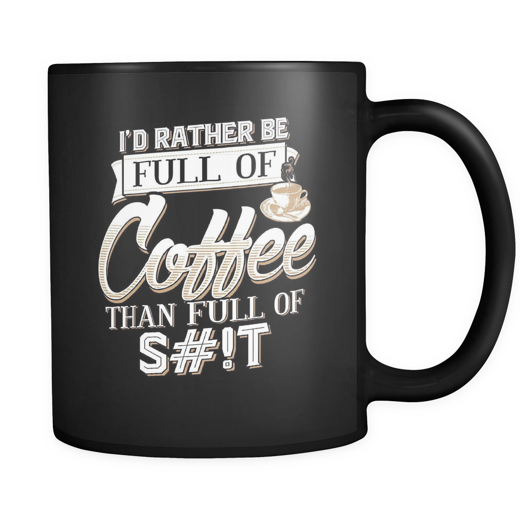 Coffee Lovers Mug 11oz Black - I'd Rather be Full of Coffee - c9f3-4z-mg 451288176