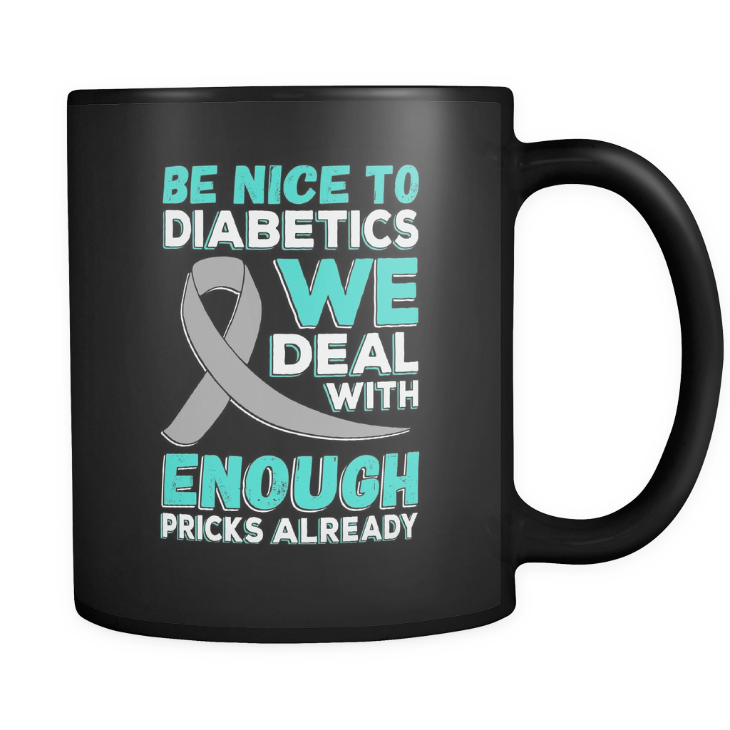 Diabetes Awareness Coffee Mug 11oz Black - Be Nice to Diabetics - d1a8-4z-mg 448568652