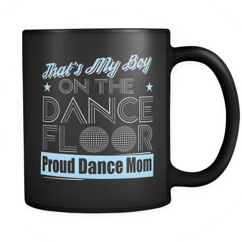 Dance Mom Coffee Mug 11oz Black - That's My Boy On the Dance Floor - d4c3-b13-mg 459759172