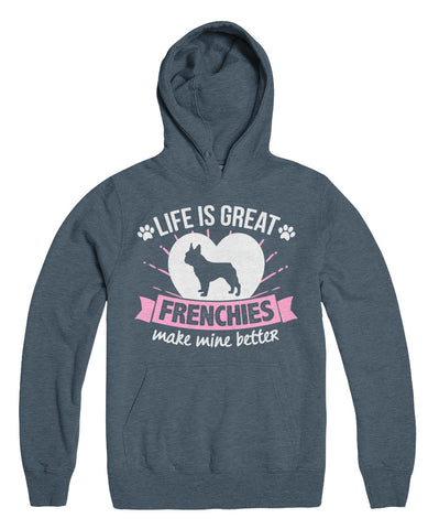 Life Is Great Frenchies Make Mine Better