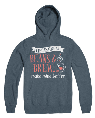 Life Is Great Beans And Brew Makes Mine Better