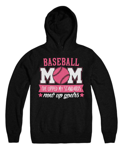 Baseball Mom I've Upped My Standards Now Up Yours