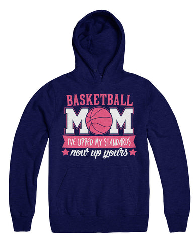 Basketball Mom I've Upped My Standards Now Up Yours