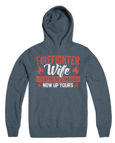 Firefighter Wife I've Upped My Standards Now Up Yours