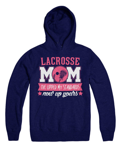 Lacrosse Mom I've Upped My Standards Now Up Yours
