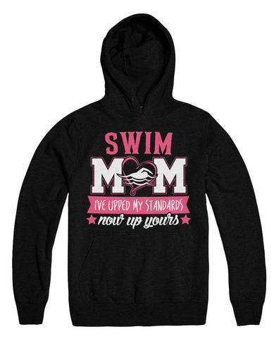 Swim Mom I've Upped My Standards Now Up Yours