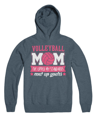 Volleyball Mom I've Upped My Standards Now Up Yours